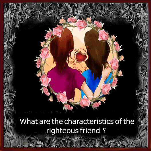 What are the characteristics of the righteous friend